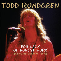 Todd Rundgren - For Lack of Honest Work (A Live History, 1971-2006)