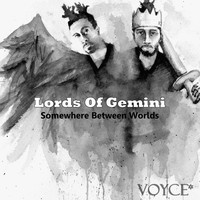 Voyce* - Lords of Gemini: Somewhere Between Worlds