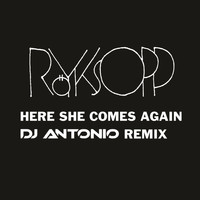Röyksopp - Here She Comes Again (DJ Antonio Remix)