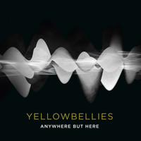 Yellowbellies - Anywhere but Here