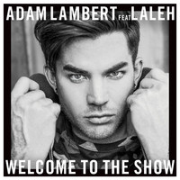 Adam Lambert - Welcome To The Show (feat. Laleh)