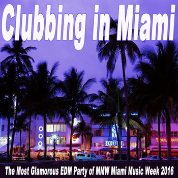 Various Artists - Clubbing in Miami (The Most Glamorous EDM Party of Mmw Miami Music Week 2016) & DJ Mix