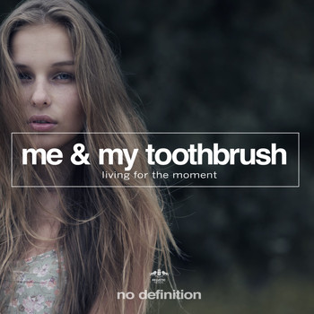 Me & My Toothbrush - Living for the Moment
