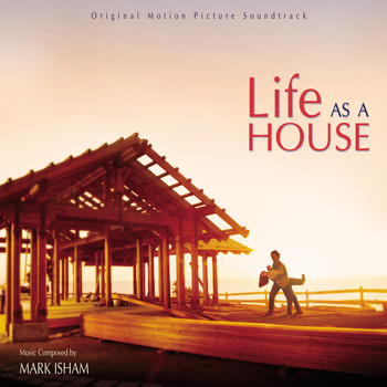 Mark Isham - Life As A House (Original Motion Picture Soundtrack)