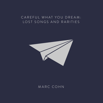 MARC COHN - Careful What You Dream: Lost Songs and Rarities