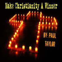 Paul Taylor - Make Christianity a Winner