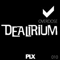 Dealirium - Overdose