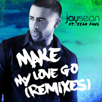 Jay Sean feat. Sean Paul - Make My Love Go (Remixes)