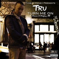 Tru - Turn Me On (feat. Ceasar & Chefboy Ab) (Explicit)