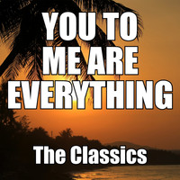 The Classics - You to Me Are Everything