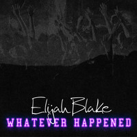 Elijah Blake - Whatever Happened (Explicit)