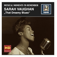 Sarah Vaughan - Musical Moments To Remember: Sarah Vaughan - That Dreamy Blues (Remastered 2016)