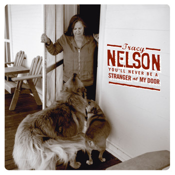 Tracy Nelson - You'll Never Be a Stranger at My Door