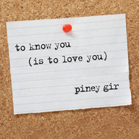 Piney Gir - To Know You (Is to Love You)