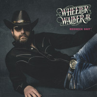 Wheeler Walker Jr. - Redneck Shit (Explicit)