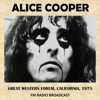 Alice Cooper - Live at the Great Western Forum, California, 1975 (Fm Radio Broadcast)