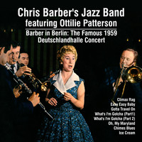 Chris Barber's Jazz Band feat. Ottilie Patterson - Barber in Berlin:The Famous 1959 Deutschlandhalle Concert