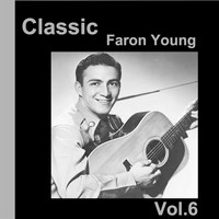 Faron Young - Classic Faron Young, Vol. 6
