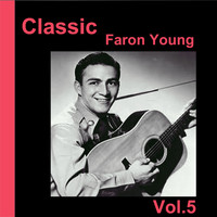 Faron Young - Classic Faron Young, Vol. 5