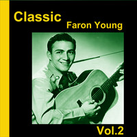 Faron Young - Classic Faron Young, Vol. 2