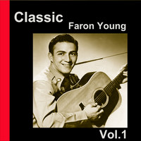 Faron Young - Classic Faron Young, Vol. 1