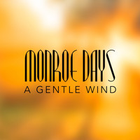 Monroe Days - A Gentle Wind