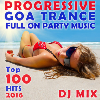 Goa Doc - Progressive Goa Trance Full on Party Music Top 100 Hits 2016 DJ Mix