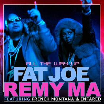 Fat Joe & Remy Ma - All The Way Up (feat. French Montana & Infared) - Single (Explicit)