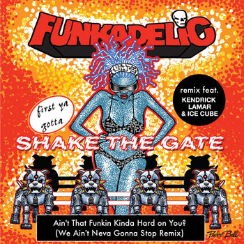 Funkadelic - Ain't That Funkin' Kinda Hard on You? (We Ain't Neva Gonna Stop Remix) [feat. Kendrick Lamar & Ice Cube] - Single (Explicit)