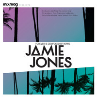 Jamie Jones - Mixmag Presents Jamie Jones: Forever Is Composed of Nows