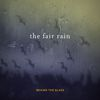 Behind the Glass  The Fair Rain