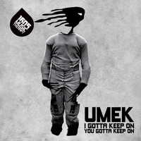 UMEK - I Gotta Keep On, You Gotta Keep On