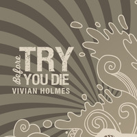Vivian Holmes - Try Before You Die