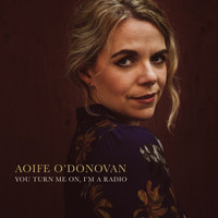 Aoife O'Donovan - You Turn Me On, I'm A Radio