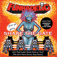 Funkadelic - Ain't That Funkin' Kinda Hard on You? (We Ain't Neva Gonna Stop Remix) [feat. Kendrick Lamar & Ice Cube] - Single
