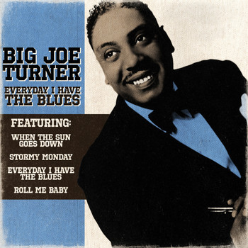 Big Joe Turner - Big Joe Turner - Everyday I Have The Blues