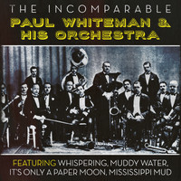Paul Whiteman - The Incomparable Paul Whiteman & His Orchestra