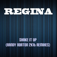 Regina - Shake It Up (Randy Norton 2k16 Remixes)