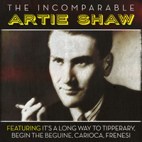 Artie Shaw - The Incomparable Artie Shaw