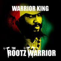 Warrior King - The Rootz Warrior