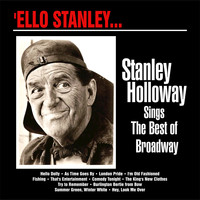Stanley Holloway - Ello Stanley… Stanley Holloway Sings the Best of Broadway