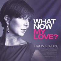 Carin Lundin - What Now My Love?