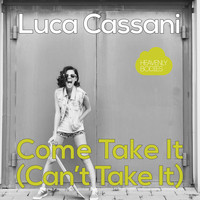 Luca Cassani - Come Take It (Can't Take It)