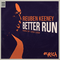 Reuben Keeney - Better Run [REMIXES]