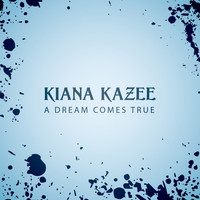 Kiana Kazee - A Dream Comes True
