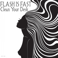 Flash Is Fast - Clean Your Desk
