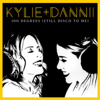 Kylie Minogue - 100 Degrees (It's Still Disco to Me) [with Dannii Minogue]