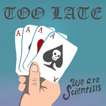 We Are Scientists - Too Late