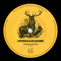 Christian Kjellvander - Waiting Around To Die / Over And Over
