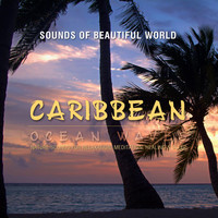 Sounds of Beautiful World - Ocean Waves: Caribbean (Nature Sounds for Relaxation, Meditation, Healing & Sleep)